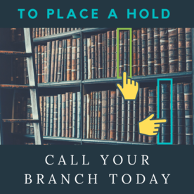 Book shelf with hands indicating specific books: To place holds call your branch today!